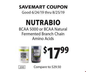 $17.99 Nutrabio BCAA 5000 or BCAA Natural Fermented Branch Chain Amino Acids. SAVEMART COUPON Good 6/24/19 thru 8/25/19