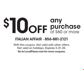 $10 off any purchase of $60 or more. With this coupon. Not valid with other offers. Not valid on holidays. Expires 3-31-20. Go to LocalFlavor.com for more coupons.