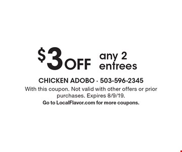 $3 Off any 2 entrees. With this coupon. Not valid with other offers or prior purchases. Expires 8/9/19. Go to LocalFlavor.com for more coupons.