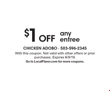 $1 Off any entree. With this coupon. Not valid with other offers or prior purchases. Expires 8/9/19. Go to LocalFlavor.com for more coupons.