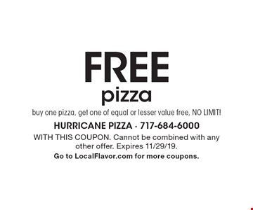 Free pizza. Buy one pizza, get one of equal or lesser value free, no limit!. With this coupon. Cannot be combined with any other offer. Expires 11/29/19. Go to LocalFlavor.com for more coupons.