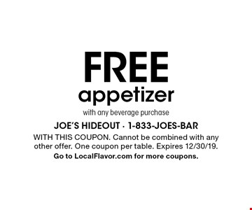 Free appetizer with any beverage purchase. With this coupon. Cannot be combined with any other offer. One coupon per table. Expires 12/30/19. Go to LocalFlavor.com for more coupons.