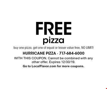 Free pizza buy one pizza, get one of equal or lesser value free, no limit!. With this coupon. Cannot be combined with any other offer. Expires 12/30/19. Go to LocalFlavor.com for more coupons.