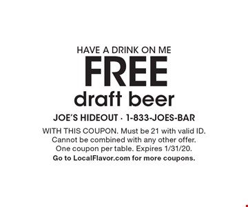 HAVE A DRINK ON ME free draft beer. With this coupon. Must be 21 with valid ID.Cannot be combined with any other offer.One coupon per table. Expires 1/31/20.Go to LocalFlavor.com for more coupons.
