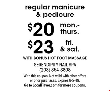 $23 regular manicure & pedicure fri. & sat.. $20 regular manicure & pedicure mon.-thurs.. WITH BONUS HOT FOOT MASSAGE. With this coupon. Not valid with other offers or prior purchases. Expires 8-2-19. Go to LocalFlavor.com for more coupons.