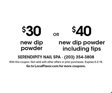 $40 new dip powder including tips. $30 new dip powder. With this coupon. Not valid with other offers or prior purchases. Expires 8-2-19. Go to LocalFlavor.com for more coupons.