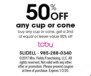 50% Off any cup or conebuy any cup or cone, get a 2nd of equal or lesser value 50% off. 2017 Mrs. Fields Franchising, LLC. All rights reserved. Not valid with any other offer or promotion. Please present coupon  at time of purchase. Expires 1/3/20.