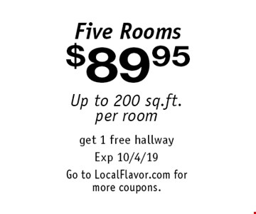 $89.95 Five Rooms Up to 200 sq.ft.per room. get 1 free hallway Exp 10/4/19Go to LocalFlavor.com for more coupons.
