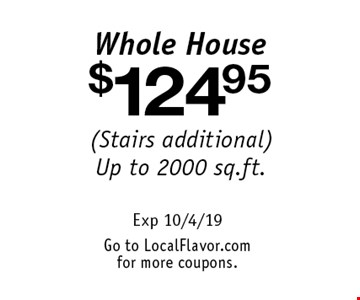 $124.95 Whole House (Stairs additional)Up to 2000 sq.ft.. Exp 10/4/19Go to LocalFlavor.comfor more coupons.