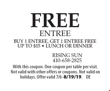 FREE entree buy 1 entree, get 1 entree freeup to $15 - lunch or dinner. With this coupon. One coupon per table per visit. Not valid with other offers or coupons. Not valid on holidays. Offer valid 7/6-8/19/19.DE