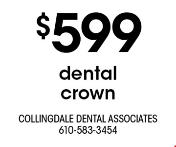 $599 dentalcrown. With this ad. Offers cannot be combined with other promotions or discounts. Offers expire 7/31/19.