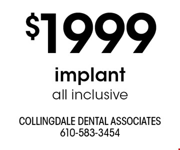 $1999 implant all inclusive. With this ad. Offers cannot be combined with other promotions or discounts. Offers expire 7/31/19.