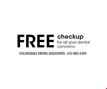 FREE checkup for all your dental concerns. With this ad. Offers cannot be combined with other promotions or discounts. Offers expire 7/31/19.