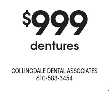$999 dentures. With this ad. Offers cannot be combined with other promotions or discounts. Offers expire 8/31/19.