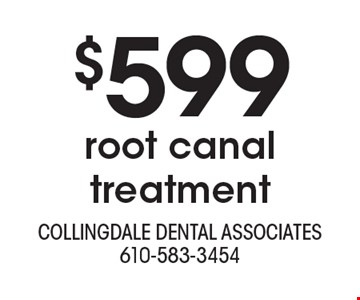 $599 root canal treatment. With this ad. Offers cannot be combined with other promotions or discounts. Offers expire 8/31/19.