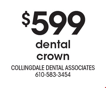 $599 dentalcrown. With this ad. Offers cannot be combined with other promotions or discounts. Offers expire 8/31/19.