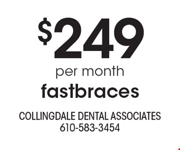 $249 per month fastbraces . With this ad. Offers cannot be combined with other promotions or discounts. Offers expire 8/31/19.