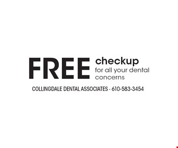 FREE checkup for all your dental concerns. With this ad. Offers cannot be combined with other promotions or discounts. Offers expire 8/31/19.