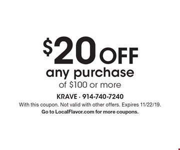 $20 off any purchase of $100 or more. With this coupon. Not valid with other offers. Expires 11/22/19. Go to LocalFlavor.com for more coupons.