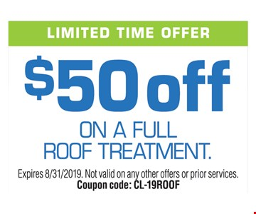 $50 off on a full roof treatment limited time offer. Expires 08/31/19. Not valid on any other offers or prior services. Coupon code CL-19ROOF