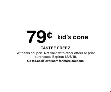 79¢ kid's cone. With this coupon. Not valid with other offers or prior purchases. Expires 12/6/19. Go to LocalFlavor.com for more coupons.
