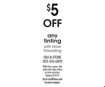 $5 OFFany tinting with brow threading. With this coupon. Not valid with other offers or prior services. Expires 8/9/19. Go to LocalFlavor.com for more coupons.