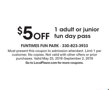 $5 Off 1 adult or junior fun day pass . Must present this coupon to admission attendant. Limit 1 per customer. No copies. Not valid with other offers or prior purchases. Valid May 25, 2019-September 2, 2019 Go to LocalFlavor.com for more coupons.