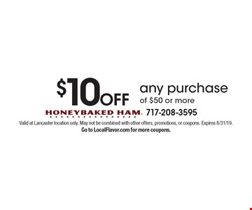 $10 off any purchase of $50 or more. Valid at Lancaster location only. May not be combined with other offers, promotions, or coupons. Expires 8/31/19. Go to LocalFlavor.com for more coupons.