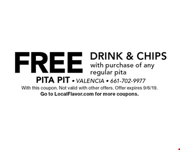 Free drink & chips with purchase of any regular pita. With this coupon. Not valid with other offers. Offer expires 9/6/19. Go to LocalFlavor.com for more coupons.