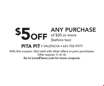 $5 Off any purchase of $20 or more (before tax). With this coupon. Not valid with other offers or prior purchases. Offer expires 11-8-19. Go to LocalFlavor.com for more coupons.