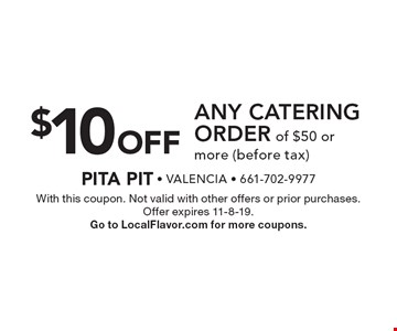 $10 Off any catering Order of $50 or more (before tax). With this coupon. Not valid with other offers or prior purchases. Offer expires 11-8-19. Go to LocalFlavor.com for more coupons.