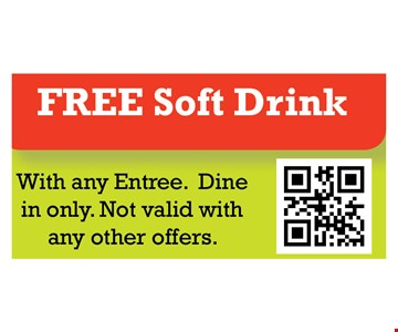 Free soft drink. With any entree. Dine in only. Not valid with any other offers.