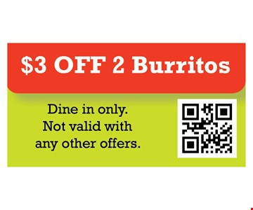 $3 off 2 burritos. Dine in only. Not valid with any other offers.