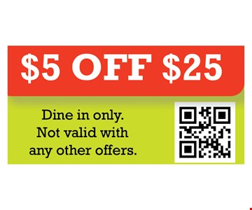 $5 off $25. Dine in only. Not valid with any other offers.