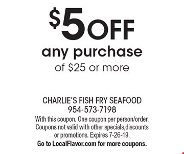 $5 OFF any purchase of $25 or more. With this coupon. One coupon per person/order. Coupons not valid with other specials,discounts or promotions. Expires 7-26-19. Go to LocalFlavor.com for more coupons.