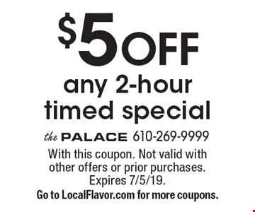 $5 off any 2-hour timed special. With this coupon. Not valid with other offers or prior purchases. Expires 7/5/19. Go to LocalFlavor.com for more coupons.