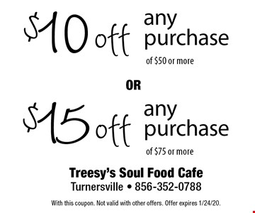 $10 off$15 offany purchaseany purchaseof $50 or moreof $75 or more . With this coupon. Not valid with other offers. Offer expires 1/24/20.