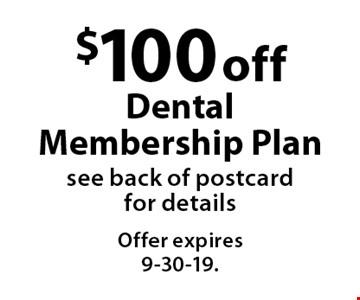 $100 off Dental Membership Plan see back of postcard for details. Offer expires 9-30-19.