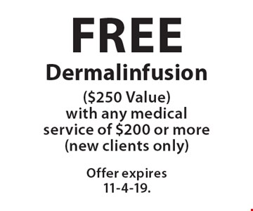Free Dermalinfusion with any medical service of $200 or more. $250 Value.   New clients only. Offer expires 11-4-19.