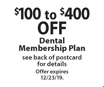$100 to $400 off Dental Membership Plan. see back of postcard for details. Offer expires 12/23/19.