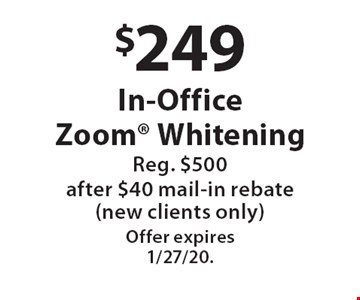 $249 In-Office Zoom® Whitening, Reg. $500, after $40 mail-in rebate (new clients only). Offer expires 1/27/20.
