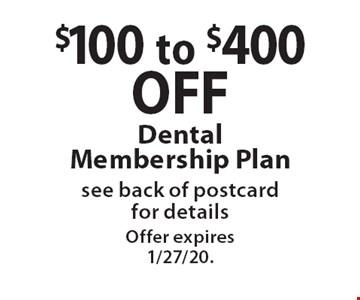 $100 to $400 off Dental Membership Plan, see back of postcard for details. Offer expires 1/27/20.