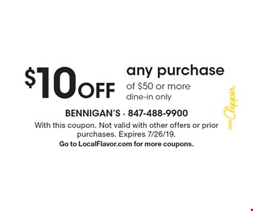 $10 off any purchase of $50 or more dine-in only. With this coupon. Not valid with other offers or prior purchases. Expires 7/26/19.Go to LocalFlavor.com for more coupons.