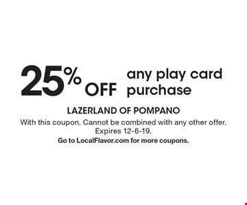 25% off any play card purchase. With this coupon. Cannot be combined with any other offer. Expires 12-6-19. Go to LocalFlavor.com for more coupons.