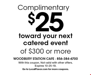 Complimentary $25 toward your next catered event of $300 or more. With this coupon. Not valid with other offers. Expires 10-25-19. Go to LocalFlavor.com for more coupons.