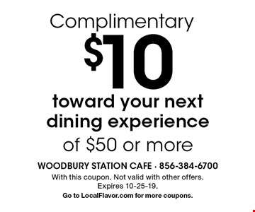 Complimentary $10 toward your next dining experience of $50 or more. With this coupon. Not valid with other offers. Expires 10-25-19. Go to LocalFlavor.com for more coupons.