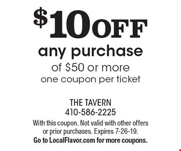 $10 OFF any purchase of $50 or more. One coupon per ticket. With this coupon. Not valid with other offers or prior purchases. Expires 7-26-19. Go to LocalFlavor.com for more coupons.