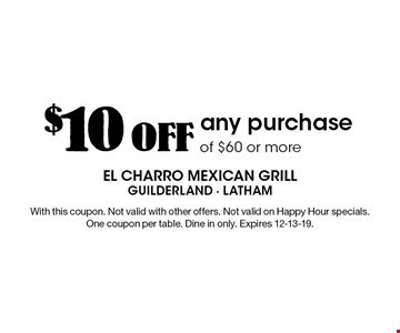 $10 off any purchase of $60 or more. With this coupon. Not valid with other offers. Not valid on Happy Hour specials. One coupon per table. Dine in only. Expires 12-13-19.