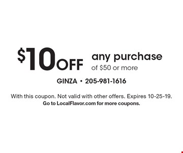 $10 Off any purchase of $50 or more. With this coupon. Not valid with other offers. Expires 10-25-19.Go to LocalFlavor.com for more coupons.