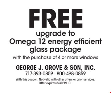 Free upgrade to Omega 12 energy efficient glass package with the purchase of 4 or more windows. With this coupon. Not valid with other offers or prior services. Offer expires 8/30/19. GL
